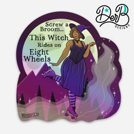 "witch wearing roller skates, casting spell, text reads ""Screw a broom...This witch rides on eight wheels"