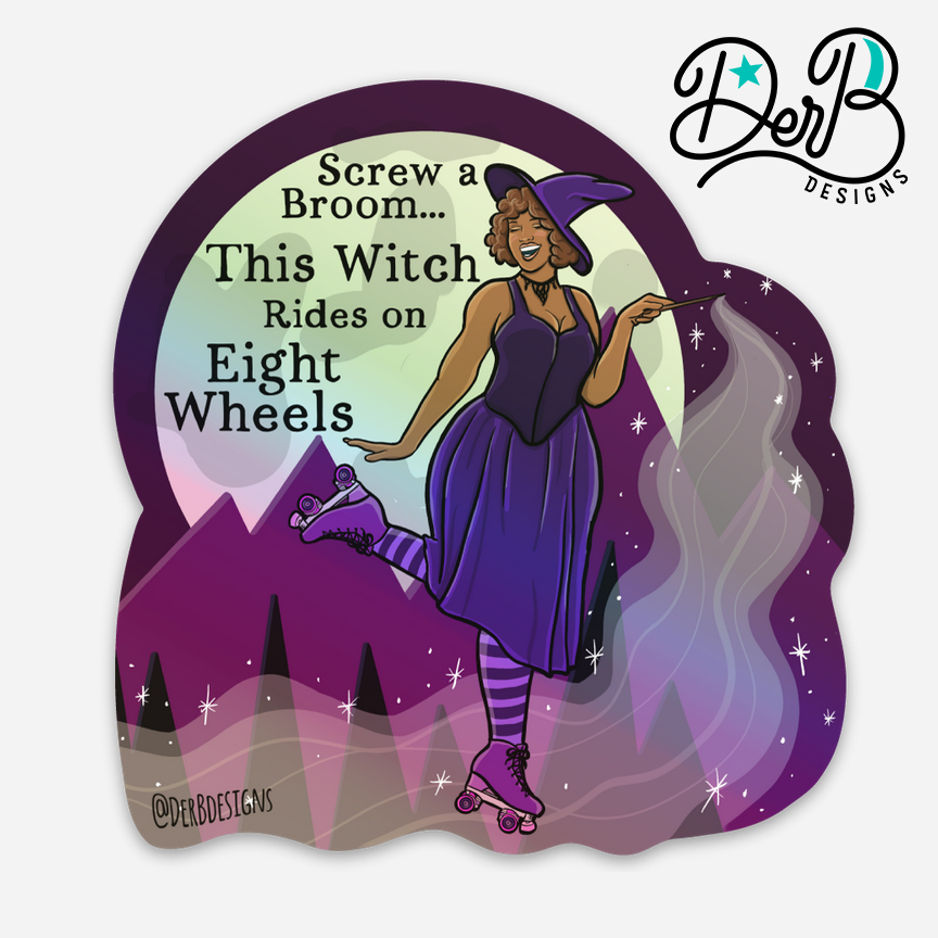 """witch wearing roller skates, casting spell, text reads """"Screw a broom...This witch rides on eight wheels"""