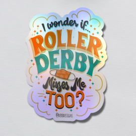 I wonder if roller derby misses me too holographic sticker